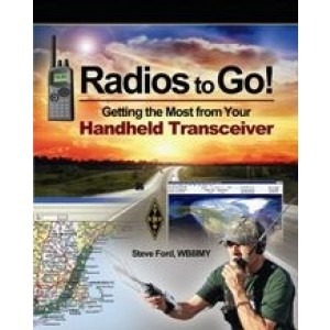 Radios To Go! Getting the Most from Your Handheld Transceiver