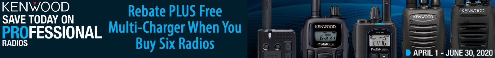 Buy 6 Kenwood ProTalk radios, get a $100-$200 rebate plus a FREE Multi-Charger!